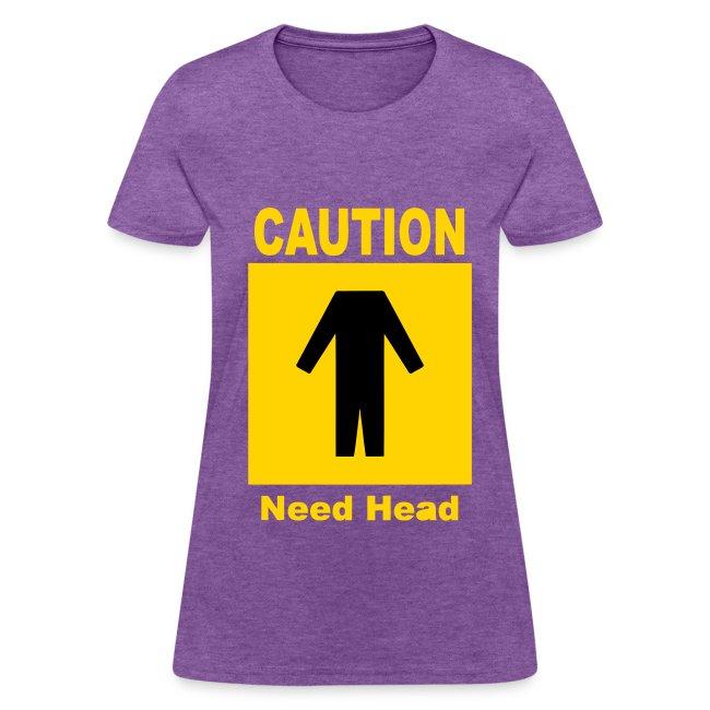 Women's Need Head T-Shirt