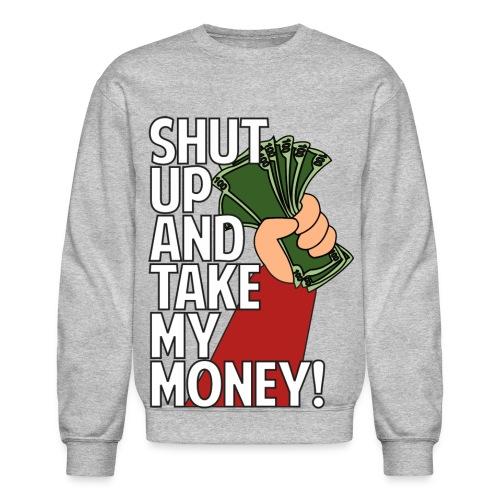 Shutup And Take My Money! Crewneck - Crewneck Sweatshirt