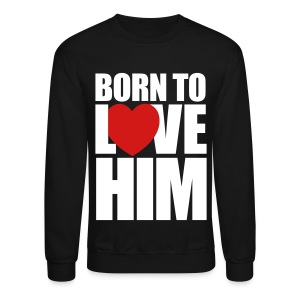 born_to_love_him - Couples Shirts - Crewneck Sweatshirt