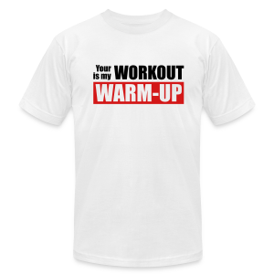 Your workout is my warm-up - Men's T-Shirt by American Apparel