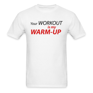 Your workout is my warm-up - Men's T-Shirt