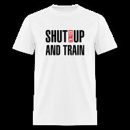 T-Shirts ~ Men's T-Shirt ~ Shut the fuck up and train