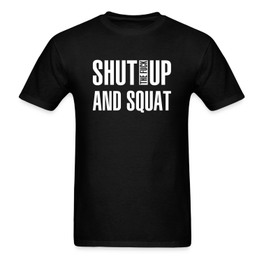 Shut the fuck up and squat