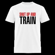 T-Shirts ~ Men's T-Shirt ~ Shut up and train