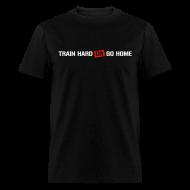T-Shirts ~ Men's T-Shirt ~ Train hard or go home