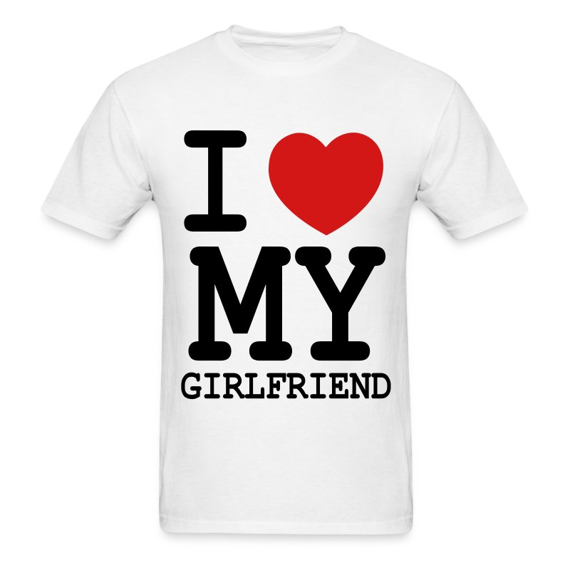 I love my girlfriend t shirt spreadshirt for I love you t shirts