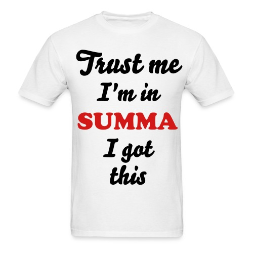 Trust me I'm in Summa - Men's T-Shirt