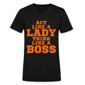 Act Like A Lady Think Like A Boss T-Shirt - Men's V-Neck T-Shirt by Canvas