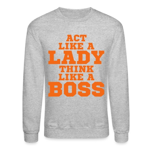 Act Like A Lady Think Like A Boss Crewneck - Crewneck Sweatshirt
