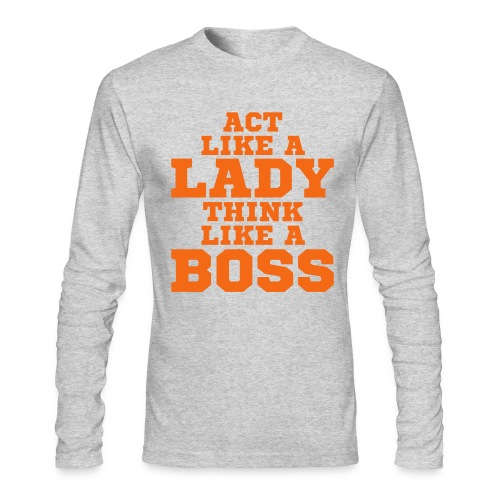 Act Like A Lady Think Like A Boss Long Sleeve - Men's Long Sleeve T-Shirt by Next Level