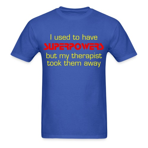 I used to have superpowers, but my therapist took them away - Men's T-Shirt