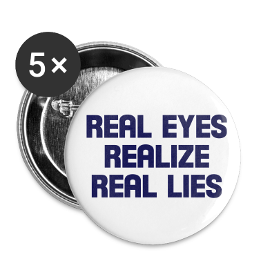 real eyes realize real lies Buttons