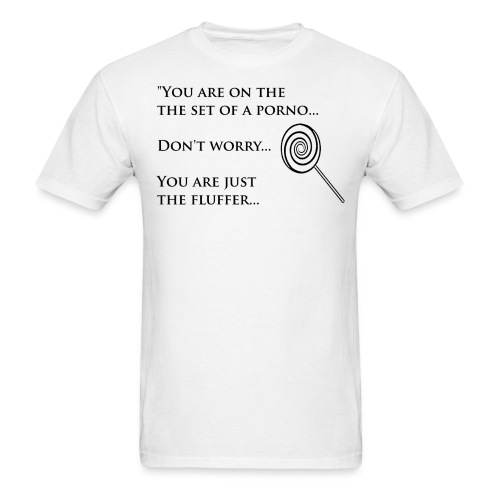 You are the Fluffer White - Men's T-Shirt