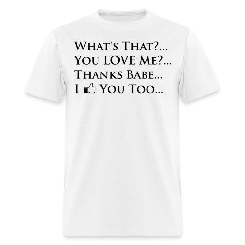You LOVE Me?... White - Men's T-Shirt