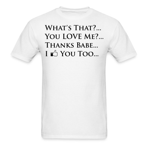 You LOVE Me?... White - Men's T-Shirt