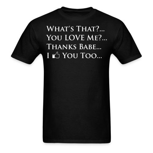 You LOVE Me?... Black - Men's T-Shirt