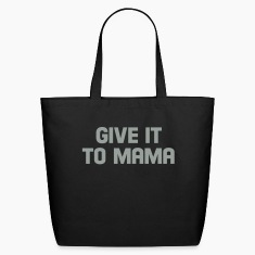give it to mama Bags