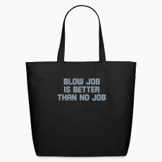 blow job is better than no job Bags