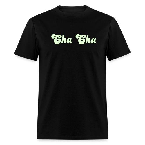 Glow in the dark Cha Cha T Shirt. - Men's T-Shirt