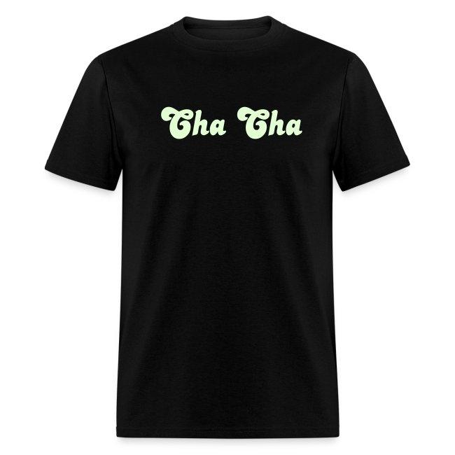 Glow in the dark Cha Cha T Shirt.