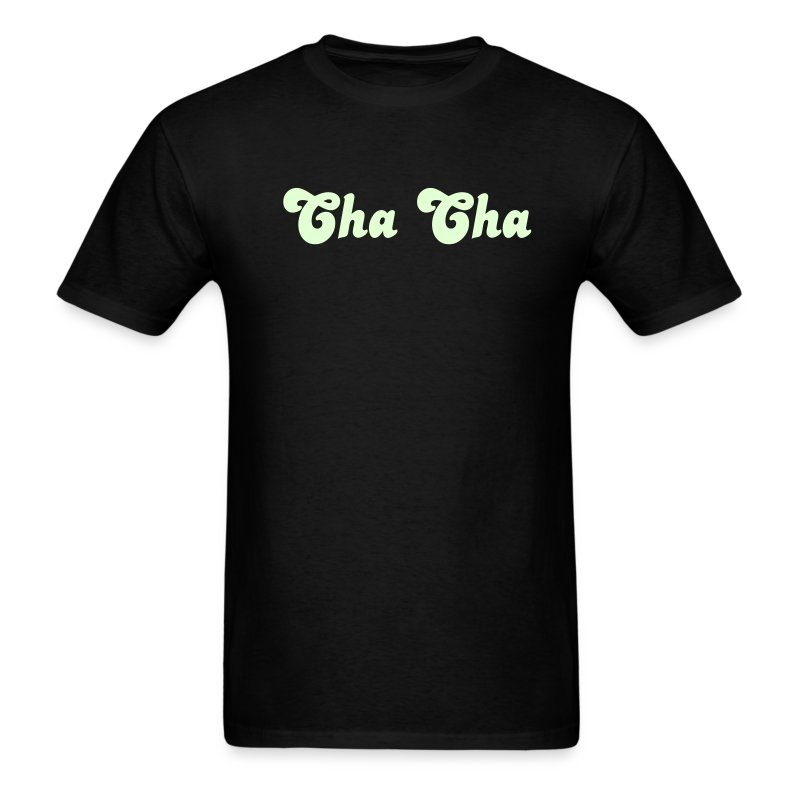 Glow in the dark Cha Cha T Shirt. - Men's T-Shirt