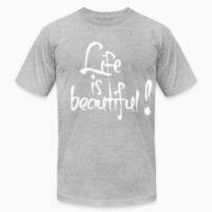 Life is beautiful! T-Shirts