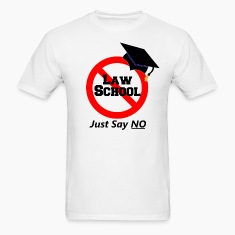 Just Say No To Law School T-Shirts