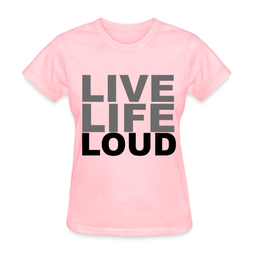 Live Life Loud - Women's T-Shirt