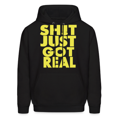 SHIT JUST GOT REAL Hoodies