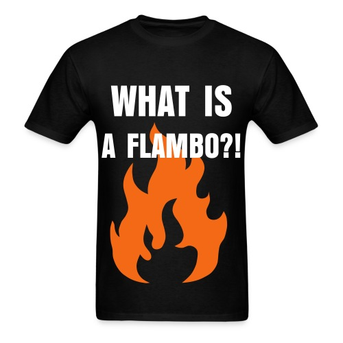 what is a flambo? - Men's T-Shirt