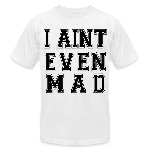 I Aint Even Mad T shirt - Men's  Jersey T-Shirt