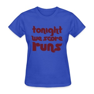 Tonight We Score Runs Shirt - Women's T-Shirt