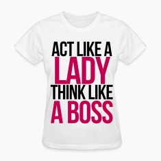 Act Like A Lady Think Like A Boss Women's T-Shirts