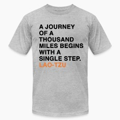 A JOURNEY OF A THOUSAND MILES BEGINS WITH A SINGLE STEP. LAO-TZU T-Shirts