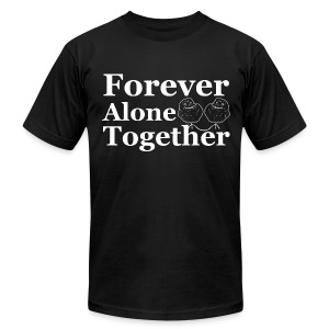 Forever Alone Together T-Shirt - Men's T-Shirt by American Apparel