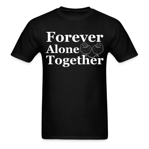 Forever Alone Together T-Shirt - Men's T-Shirt