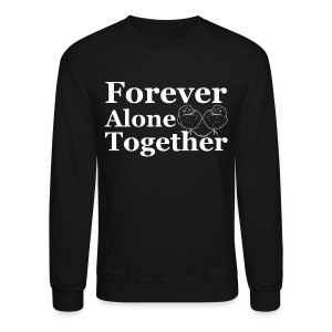 Forever Alone Together Crewneck - Crewneck Sweatshirt