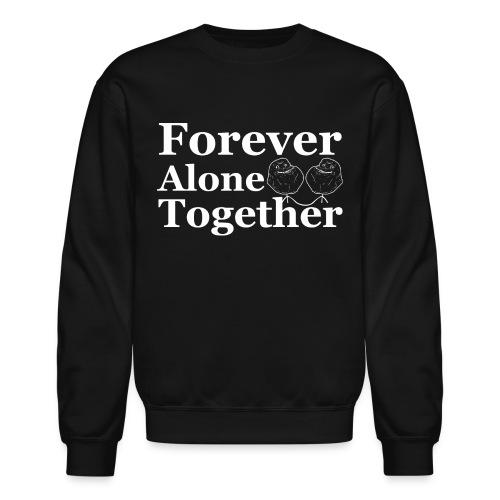 Forever Alone Together Crewneck - Crewneck Sweatshirt