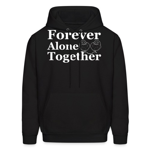 Forever Alone Together Hooded - Men's Hoodie