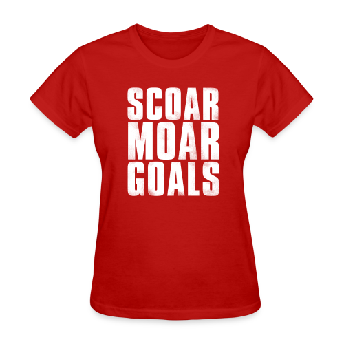 Scoar Moar Goals Women's T-Shirt - Women's T-Shirt