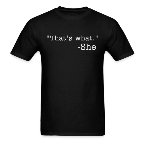 That's What She Said. Standard Weight - Men's T-Shirt