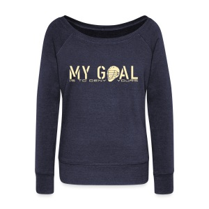 My Goal Is To Deny Yours (Lax) Woman's Wideneck Sweatshirt - Women's Wideneck Sweatshirt
