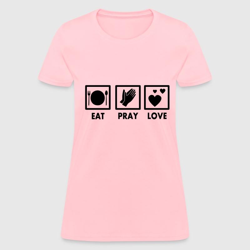 Eat Pray Love Design T Shirt Spreadshirt