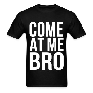 Come At Me Bro (White Text) - Men's T-Shirt
