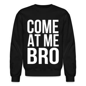 Come At Me Bro (White Text) - Crewneck Sweatshirt