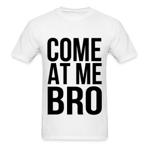 Come At Me Bro (Black Text) - Men's T-Shirt