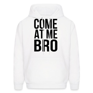 Come At Me Bro (Black Text) - Men's Hoodie