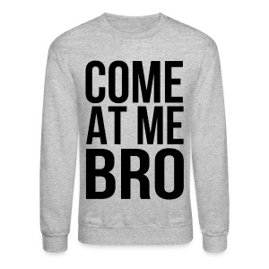 Come At Me Bro (Black Text) - Crewneck Sweatshirt