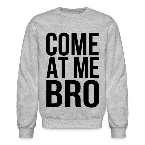Come At Me Bro (Black Text) - Crewneck Sweatshirt
