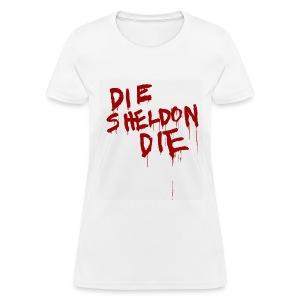 Die Sheldon Die - Women's T-Shirt